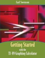 Getting Started with the TI-89 Graphing Calculator by Swenson, Carl