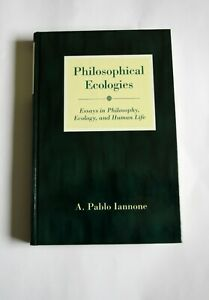 Philosophical Ecologies: Essays in Philosophy, Ecology, & Human Life (HB 1999)
