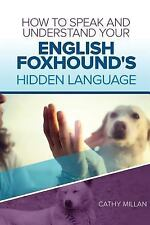 How to Speak and Understand Your English Foxhound's Hidden Language : Fun and.