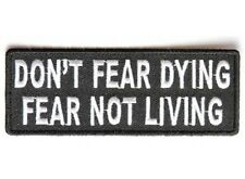 "(A28) DON'T FEAR DYING FEAR NOT LIVING 4"" x 1.5"" iron on patch (4424)"