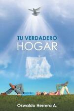 Tu Verdadero Hogar by Herrera A. Oswaldo (2014, Hardcover)
