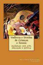 Violência e Direitos de Crianças e Jovens : Mudanças Com Arte, Educação e...