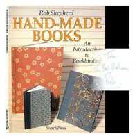 Hand-made books : an introduction to bookbinding / Rob Shepherd