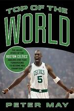 Top of the World : The Inside Story of the Boston Celtics' Amazing One-Year