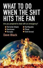 What to Do When the Shit Hits the Fan by Dave Black (2007, Paperback)