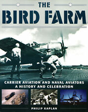 The Bird Farm : Carrier Aviation in WWII and Since by Philip Kaplan (2015, Paper