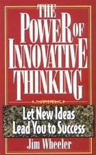 The Power of Innovative Thinking : Let New Ideas Lead You to Success