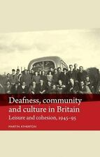 DEAFNESS, COMMUNITY AND CULTURE IN BRITAIN - ATHERTON, MARTIN - NEW PAPERBACK BO