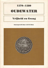 OUDEWATER 1570-1580 - VRIJHEID EN GEZAG - J.G.M.Boon