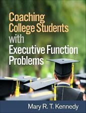 Coaching College Students with Executive Function Problems by Mary R. T....