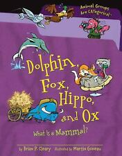 Dolphin, Fox, Hippo, and Ox : What Is a Mammal? Library Binding Brian P. Cleary
