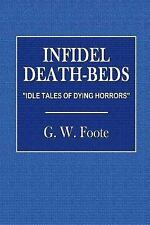 Infidel Death-Beds by G. Foote (2016, Paperback)