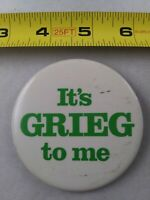 Vintage It's GRIEG To Me! pin button pinback *EE77