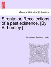 Sirenia; Or, Recollections Of A Past Existence. [by B. Lumley.]: By Anonymous...