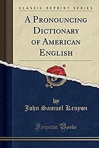 A Pronouncing Dictionary of American English Classic Reprint Paperback