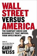 Wall Street Versus America: The Rampant Greed and Dishonesty That Impe-ExLibrary