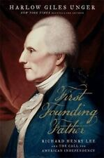 First Founding Father : Richard Henry Lee and the Call for Independence by...