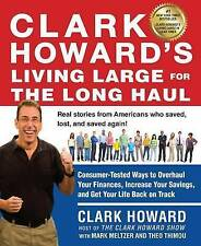 Clark Howard's Living Large for the Long Haul: Consumer-Tested Ways to...