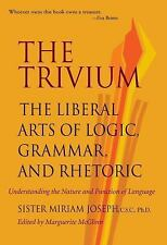 The Trivium : The Liberal Arts of Logic, Grammar, and Rhetoric by Sister...