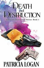 Death and Destruction: Death and Destruction by Patricia Logan (2016,...