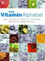 The Vitamin Alphabet: Your Guide to Vitamins, Minerals and Food Supplements By