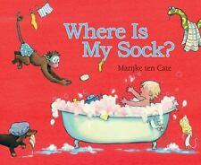 Where is My Sock?: By ten Cate, Marijke