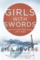 Girls With Swords : How to Carry Your Cross Like a Hero, Paperback by Bevere,...