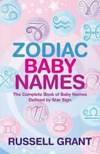 Zodiac Baby Names: The Complete Book of Baby Names Defined by Star Sign by Grant