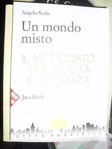 Scola UN MONDO MISTO il meticciato ed. Jaca Book 2016