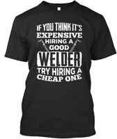 Comfy - If You Think It's Expensive Hiring A Good Welder Try Premium Tee T-Shirt