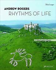 Andrew Rogers: Rhythms of Life a Global Land Art Project,Silvia Langen,Very Good