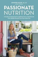 Passionate Nutrition: A Guide to Using Food as Medicine from a Nutritionist Who