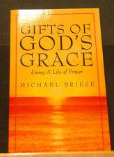 Gifts of God's Grace - Living a Life of Prayer Michael Briese Prayer Meditation