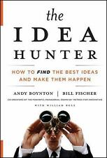 The Idea Hunter : How to Find the Best Ideas and Make Them Happen by Bill...