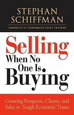 Selling When No One is Buying: Growing Prospects, Clients, and Sales in Tough Ec