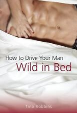 How to Drive Your Man Wild in Bed by Tina Robbins (2016, Paperback)
