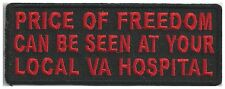 PRICE OF FREEDOM COULD BE SEEN AT YOUR LOCAL VA HOSPITAL - IRON or SEW ON PATCH