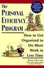 Personal Efficiency Program : How to Get Organized to Do More Work in Less Time