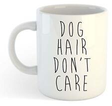 Dog Hair, Don't Care, Funny Mug
