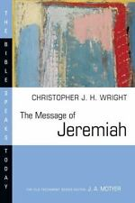 The Bible Speaks Today: The Message of Jeremiah by Christopher J. H. Wright...
