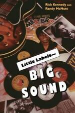 Little Labels -Big Sound: Small Record Companies and the Rise of American Music,
