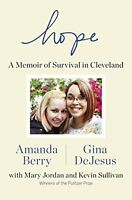 Hope: A Memoir of Survival in Cleveland by Amanda Berry, Gina DeJesus, Mary Jord