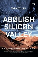 Abolish Silicon Valley How to Liberate Technology from Capitalism 9781912248704
