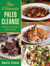 The Ultimate Paleo Cleanse: 4 Weeks of Fabulous Paleo Recipes by Amelia Simons