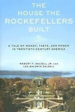 The House the Rockefellers Built: A Tale of Money, Taste, and Power in-ExLibrary