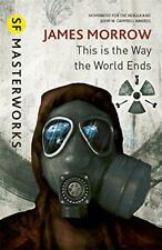 This Is The Way the World estremità ( S.F.Masterworks ) di morrow, JAMES