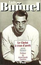 LUIS BUNUEL / LE CHRIST A CRAN D'ARRET - OEUVRES LITTERAIRES - PLON -1995-