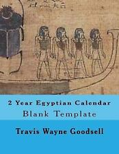 2 Year Egyptian Calendar : Blank Template by Travis Goodsell (2016, Paperback)