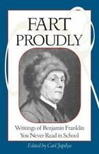 Fart Proudly: Writings of Benjamin Franklin You Never Read in School (Paperback