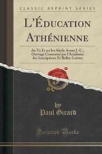 L' Education Athenienne : Au Ve et Au Ive Siecle Avant J. -C. , Ouvrage...